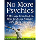 NO MORE PSYCHICS (A Message From God On How God Can Turn the Light Back On in Your Life)
