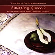 Amazing Grace 2: More Conversations About the Life of the Soul (To The Best of Our Knowledge) (       UNABRIDGED) by Jim Fleming