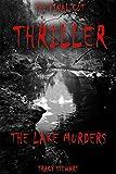 Thriller: The Lake Murders (Murder, Darkness, Suspense, Thriller, Twisted Plot, Mystery, Investigate, Loneliness, Shocking, Fear, Alone, Mysterious)