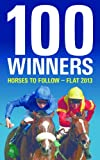 100 Winners: Horses to Follow Flat 2013