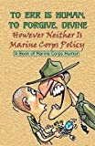 img - for Andrew Anthony Bufalo: To Err Is Human, to Forgive Divine - However Neither Is Marine Corps Policy (Paperback); 2004 Edition book / textbook / text book