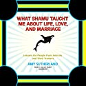 What Shamu Taught Me about Life, Love, and Marriage: Lessons for People from Animals Audiobook by Amy Sutherland Narrated by Hillary Huber
