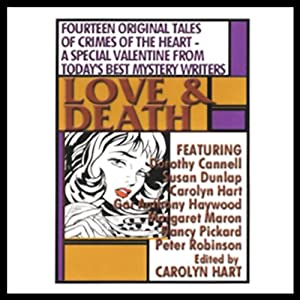 Love and Death | [Carolyn Hart, Gar Anthony Haywood, Nancy Pickard, Peter Robinson, more]