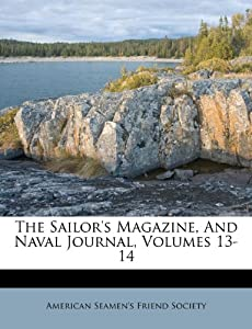 The Sailor's Magazine, And Naval Journal, Volumes 13-14: American