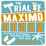 The Trial of Maximo Bonga: The Story of the Strangest Guesthouse in South East Asia | John Harris