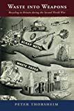 img - for Waste into Weapons: Recycling in Britain during the Second World War (Studies in Environment and History) book / textbook / text book