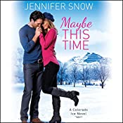 Maybe This Time: Colorado Ice, Book 2 | Jennifer Snow