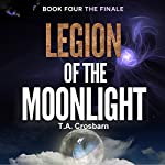 Legion of the Moonlight: Paranormal Mystery Thriller: The Finale (4) | T. A. Crosbarn