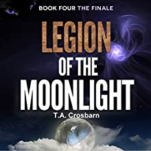 Legion of the Moonlight: Paranormal Mystery Thriller: The Finale (4) (       UNABRIDGED) by T. A. Crosbarn Narrated by Don Kline