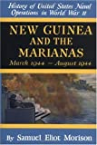 New Guinea and the Marianas: March 1944-August 1944 (History of United States Naval Operations in World War II)