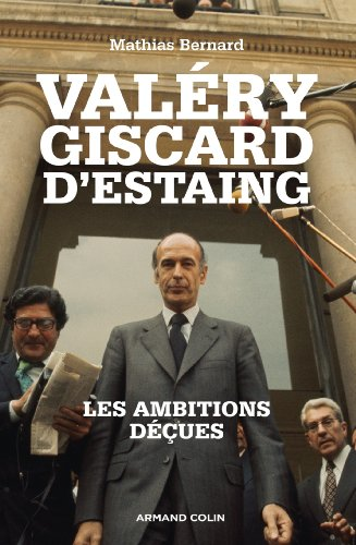 Valéry Giscard d'Estaing : Les ambitions déçues (Hors collection)