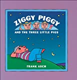 Frank Asch Ziggy Piggy and the Three Little Pigs
