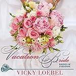 Vacation Bride: Brides of Paradise, Book 1 | Vicky Loebel