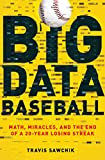 img - for Big Data Baseball: Math, Miracles, and the End of a 20-Year Losing Streak book / textbook / text book