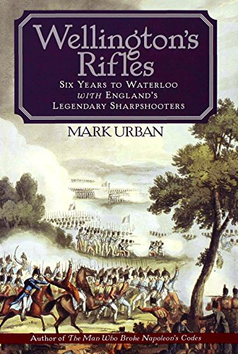 Mark Urban - Wellington's Rifles: Six Years to Waterloo with England's Legendary Sharpshooters
