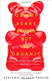 Gummi Bears Should Not Be Organic: And Other Opinions I Cant Back Up With Facts