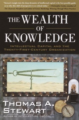 The Wealth of Knowledge: Intellectual Capital and the Twenty-first Century Organization, by Thomas A. Stewart