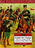 Sound the Charge: The U.S. Cavalry in the American West, 1866-1916 (G.I. Series, 12)