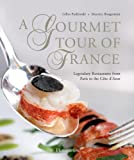 A Gourmet Tour of France: Legendary Restaurants from Paris to the Cote DAzur