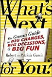 img - for What's Next . . . for You? : The Gussin Guide to Big Changes, Big Decisions, and Big Fun (Paperback)--by Robert Gussin [2010 Edition] book / textbook / text book