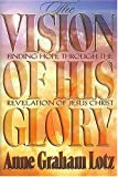The Vision of His Glory: Finding Hope Through the Revelation of Jesus Christ (0849912164) by Anne Graham Lotz