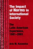 Impact of Norms in International Society: The Latin American Experience 1881-2001