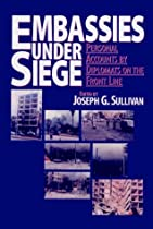 Embassies Under Siege: Personal Accounts by Diplomats on the Front Line (Institute for the Study of Diplomacy)