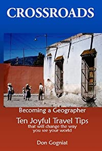 Crossroads: Becoming A Geographer, Ten Joyful Travel Tips That Will Change The Way You See The World by Don Gogniat ebook deal