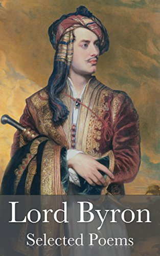 Lord Byron: Don Juan, She Walks In Beauty, Childe Harold's Pilgrimage, To Caroline & More