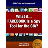 What If...Facebook is a Spy Tool for the CIAby Stephen Pattinson