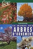echange, troc Alain Baraton - Le monde des arbres d'ornement