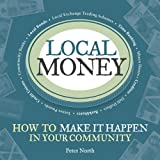 Local Money: How to Make it Happen in Your Communityby Peter North