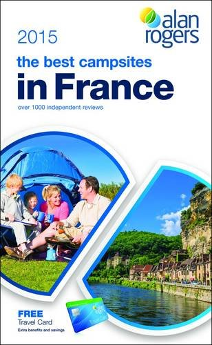 Alan Rogers - The Best Campsites in France 2015 (Alan Rogers Best Campsites)