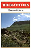 Beatitudes: An Exposition of Matthew 5: 1-12 (0851510353) by Thomas Watson