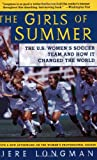 The Girls of Summer: The U.S. Womens Soccer Team and How It Changed the World