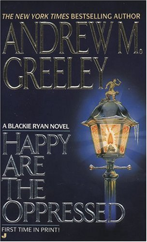 Happy Are the Oppressed (A Father Blackie Ryan Mystery), Andrew M. Greeley