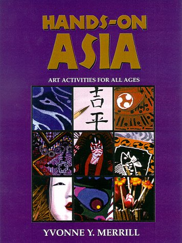 Hands-On Asia: Art Activities for All Ages, Yvonne Y. Merrill