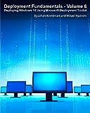 Deployment Fundamentals, Vol. 6: Deploying Windows 10 Using Microsoft Deployment Toolkit (English Edition)
