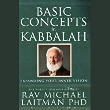 Basic Concepts in Kabbalah: Expanding Your Inner Vision (       UNABRIDGED) by Rabbi Michael Laitman Narrated by Tony Kosinec