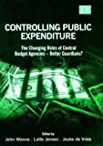 img - for Controlling Public Expenditure: The Changing Roles of Central Budget Agencies-Better Guardians? book / textbook / text book