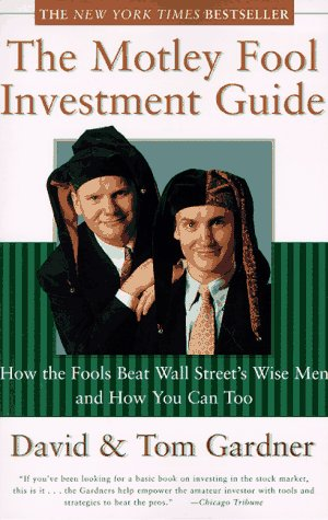 The Motley Fool Investment Guide: How the Fools Beat Wall Street's Wise Men and How You Can Too, Tom Gardner