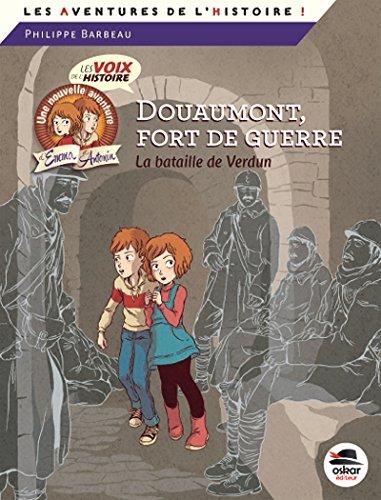 Les voix de l'histoire (4) : Douaumont, fort de guerre : la bataille de Verdun