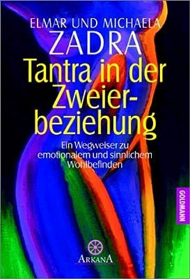 Tantra in der Zweierbeziehung. Ein Wegweiser zu emotionalem und sinnlichem Wohlbefinden