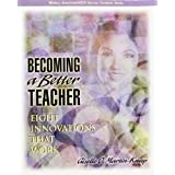 Becoming a Better Teacher: Eight Innovations that Work ~ Giselle O. Martin-Kniep