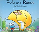 Roly and Renee: The Best of Friends