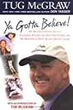 Ya Gotta Believe!: My Roller-Coaster Life as a Screwball Pitcher, and Part-Time Father, and My Hope-Filled Fight Against Brain Cancer