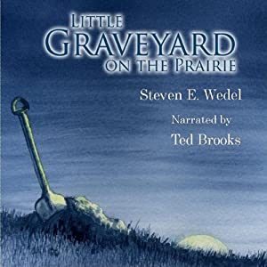 Little Graveyard on the Prairie | [Steven E. Wedel]