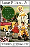 img - for Saints Preserve Us!: Everything You Need to Know About Every Saint You'll Ever Need [Paperback] [1993] (Author) Sean Kelly, Rosemary Rogers book / textbook / text book