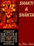 Shakti and Shakta: Essays and Addresses on The Shakta Tantrashastra