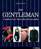 Der Gentleman: Handbuch der klassischen Herrenmode